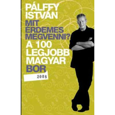 Mit érdemes megvenni? - A 100 legjobb magyar bor 2008