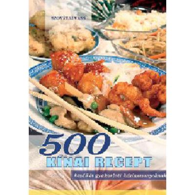 500 kínai recept - Kezdő és gyakorlott háziasszonyoknak 500 kínai recept - Kezdő és gyakorlott háziasszonyoknak